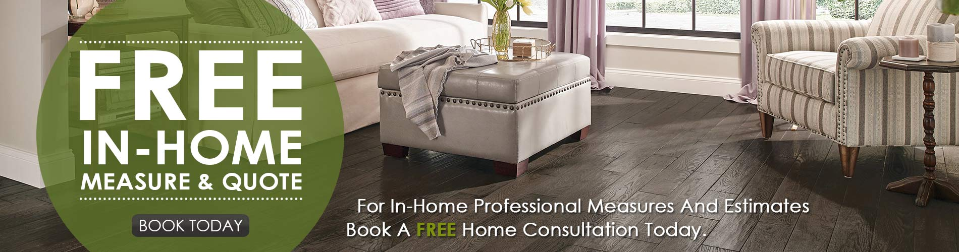 Free In-Home Measure & Quote | For In-Home Professional Measures And Estimates Book A FREE Home Consultation Today. | BOOK TODAY